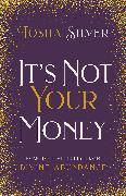 Cover-Bild zu It's Not Your Money (eBook) von Silver, Tosha