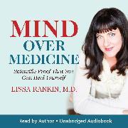 Cover-Bild zu Mind Over Medicine (Audio Download) von M.D., Lissa Rankin