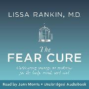 Cover-Bild zu The Fear Cure (Audio Download) von M.D., Lissa Rankin