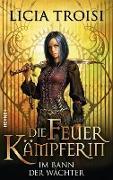 Cover-Bild zu Die Feuerkämpferin - Im Bann der Wächter (eBook) von Troisi, Licia