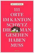 Cover-Bild zu 111 Orte im Kanton Schwyz, die man gesehen haben muss von Götschi, Silvia