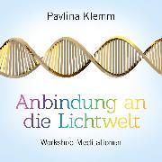 Cover-Bild zu Anbindung An Die Lichtwelt (Audio Download) von Klemm, Pavlina