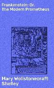 Cover-Bild zu Frankenstein; Or, The Modern Prometheus (eBook) von Shelley, Mary Wollstonecraft