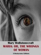 Cover-Bild zu Maria: or, The Wrongs of Woman (eBook) von Wollstonecraft, Mary