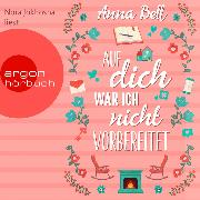 Cover-Bild zu Auf dich war ich nicht vorbereitet (Ungekürzte Lesung) (Audio Download) von Bell, Anna
