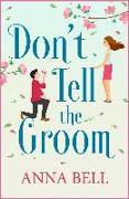 Cover-Bild zu Don't Tell the Groom (eBook) von Bell, Anna