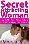 Cover-Bild zu Paul, Pamela JD: Secret to Attracting Woman: How to Meet Your Perfect Girl and Make Her Beg to Be Your Girlfriend (eBook)