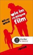 Cover-Bild zu Wie im richtigen Film (eBook) von Wnuk, Oliver
