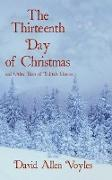 Cover-Bild zu Voyles, David Allen: The Thirteenth Day of Christmas and Other Tales of Yuletide Horror (eBook)