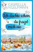 Cover-Bild zu Ich dachte schon, du fragst mich nie (eBook) von Engelmann, Gabriella