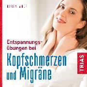 Cover-Bild zu Entspannungsübungen bei Kopfschmerzen und Migräne (Audio Download) von Wolf, Karin
