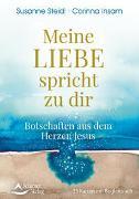 Cover-Bild zu Meine Liebe spricht zu dir- Botschaften aus dem Herzen Jesus von Steidl, Susanne