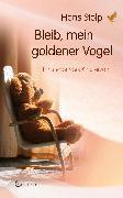 Cover-Bild zu Bleib, mein goldener Vogel - Ein sterbendes Kind erzählt (eBook) von Stolp, Hans