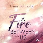 Cover-Bild zu A Fire Between Us (Audio Download) von Bilinszki, Nina