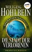 Cover-Bild zu Die Stadt der Verlorenen: Operation Nautilus - Neunter Roman (eBook) von Hohlbein, Wolfgang