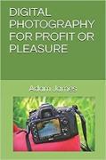 Cover-Bild zu Digital Photography For Profit Or Pleasure (eBook) von James, Adam