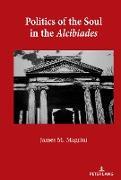 Cover-Bild zu Politics of the Soul in the Alcibiades (eBook) von Magrini, James M.