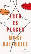 Cover-Bild zu Esto Es Placer / This Is Pleasure von Gaitskill, Mary