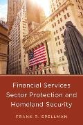 Cover-Bild zu Financial Services Sector Protection and Homeland Security (eBook) von Spellman, Frank R.