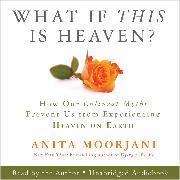 Cover-Bild zu What If This Is Heaven? (Audio Download) von Moorjani, Anita