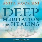 Cover-Bild zu Deep Meditation For Healing (Audio Download) von Moorjani, Anita