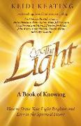 Cover-Bild zu The Light: A Book of Knowing: How to Shine Your Light Brighter and Live in the Spiritual Heart von Keating, Keidi