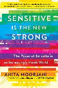 Cover-Bild zu Sensitive Is the New Strong von Moorjani, Anita