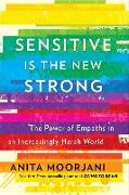 Cover-Bild zu Sensitive Is the New Strong: The Power of Empaths in an Increasingly Harsh World von Moorjani, Anita