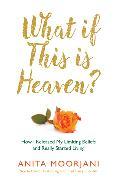 Cover-Bild zu What If This is Heaven? von Moorjani, Anita