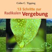 Cover-Bild zu 13 Schritte zur Radikalen Vergebung von Tipping, Colin C.