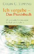 Cover-Bild zu Ich vergebe - Das Praxisbuch (eBook) von Tipping, Colin C.