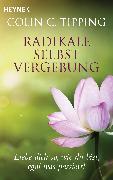 Cover-Bild zu Radikale Selbstvergebung (eBook) von Tipping, Colin C.