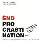 Cover-Bild zu The End of Procrastination: How to Stop Postponing and Live a Fulfilled Life von Ludwig, Petr