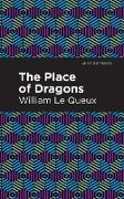 Cover-Bild zu The Place of Dragons (eBook) von Queux, William Le