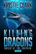 Cover-Bild zu Killing Dragons (Order of the Dolphin, #1) (eBook) von Clark, Kristie