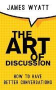 Cover-Bild zu The Art Of Discussion (eBook) von Wyatt, James