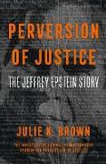 Cover-Bild zu Perversion of Justice: The Jeffrey Epstein Story (eBook) von Brown, Julie K.