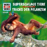 Cover-Bild zu WAS IST WAS Hörspiel: Superschlaue Tiere / Tricks der Pflanzen (Audio Download) von Baur, Manfred