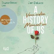 Cover-Bild zu A History of Us - Vom ersten Moment an - Willow-Creek-Reihe, (Ungekürzt) (Audio Download) von DeLuca, Jen