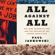 Cover-Bild zu All Against All: The Long Winter of 1933 and the Origins of the Second World War von Jankowski, Paul
