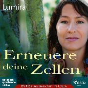 Cover-Bild zu Erneuere deine Zellen (Ungekürzt) (Audio Download) von Lumira
