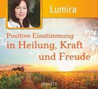 Cover-Bild zu Positive Einstimmung in Heilung, Kraft und Freude von Lumira