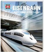 Cover-Bild zu WAS IST WAS Band 54 Eisenbahn. Auf Schienen in die Zukunft von Flessner, Bernd