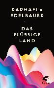 Cover-Bild zu Das flüssige Land von Edelbauer, Raphaela