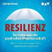 Cover-Bild zu Resilienz. Das Geheimnis der psychischen Widerstandskraft (Audio Download) von Berndt, Christina
