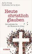 Cover-Bild zu Heute christlich glauben von Knop, Julia