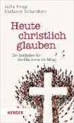 Cover-Bild zu Heute christlich glauben (eBook) von Knop, Julia