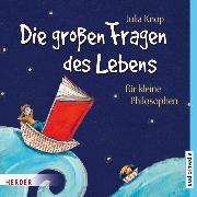 Cover-Bild zu Die großen Fragen des Lebens für kleine Philosophen (Audio Download) von Knop, Julia