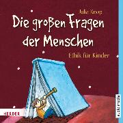Cover-Bild zu Die großen Fragen der Menschen. Ethik für Kinder (Audio Download) von Knop, Julia