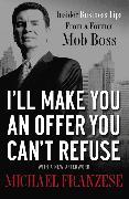 Cover-Bild zu I'll Make You an Offer You Can't Refuse von Franzese, Michael